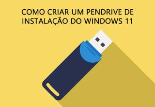 Como criar um pendrive de instalação do Windows 11