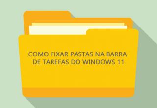 Como fixar pastas na barra de tarefas do Windows 11